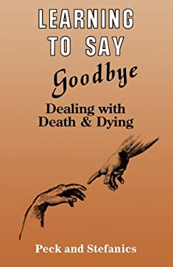 Learning to Say Goodbye: Dealing with Death and Dying 9780915202713