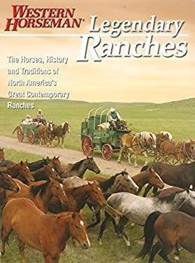 Legendary Ranches: The Horses, History and Traditions of North America's Great Contemporary Ranches 9780911647808