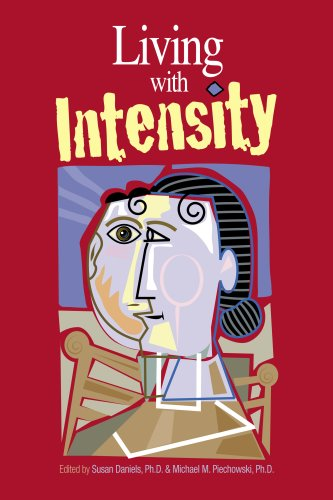 Living with Intensity: Understanding the Sensitivity, Excitability, and Emotional Development of Gifted Children, Adolescents, and Adults 9780910707893