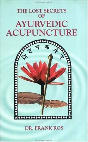 Lost Secrets of Ayurvedic Acupuncture 9780914955122