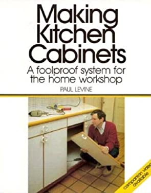 Making Kitchen Cabinets: A Foolproof System for the Home Workshop 9780918804945