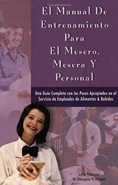 Manual de Entrenamiento Para Meseros, Meseras y Personal: Una Guia Completa Para Empleados Con los Pasos Correctos Para el Servicio de Comidas & Bebid 9780910627481