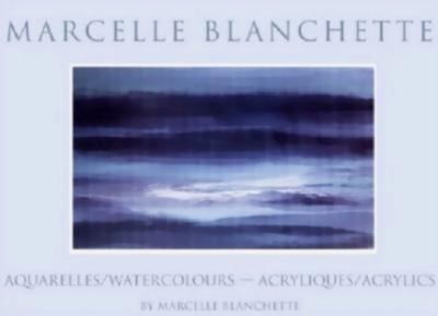 Marcelle Blanchette: Aquarelles/Watercolours - Acryliques/Acrylics