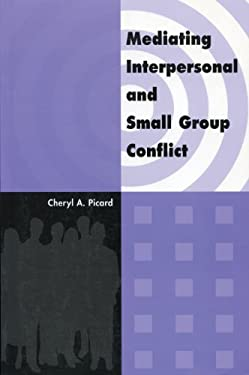 Mediating Interpersonal and Small Group Conflict 9780919614994