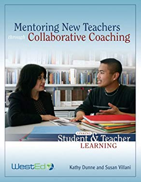 Mentoring New Teachers Through Collaborative Coaching: Linking Teacher and Student Learning 9780914409304