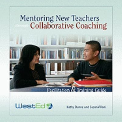 Mentoring New Teachers Through Collaborative Coaching:: Facilitation and Training Guide [With CDROM] 9780914409311