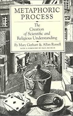 Metaphoric Process: The Creation of Scientific and Religious Understanding 9780912646824