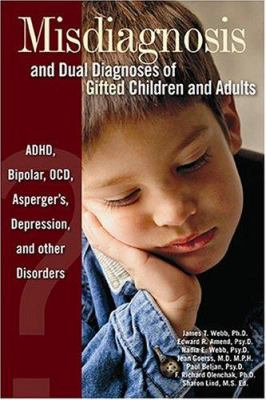 Misdiagnosis and Dual Diagnoses of Gifted Children and Adults: ADHD, Bipolar, Ocd, Asperger's, Depression, and Other Disorders 9780910707671