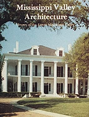 Mississippi Valley Architecture: Houses of the Lower Mississippi Valley 9780916838966