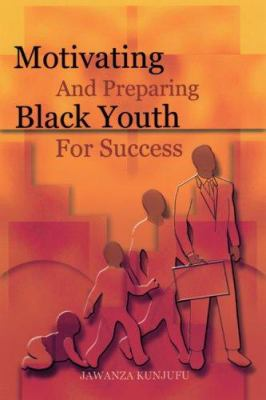 Motivating and Preparing Black Youth for Success 9780913543023