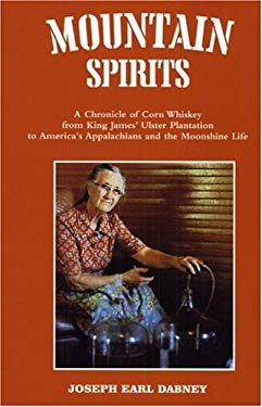 Mountain Spirits: A Chronicle of Corn Whiskey from King James' Ulster Plantation to America's Appalachians and the Moonshine Life 9780914875024