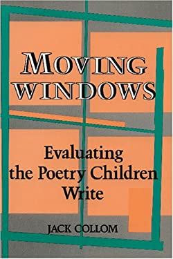 Moving Windows: Evaluating the Poetry Children Write 9780915924554