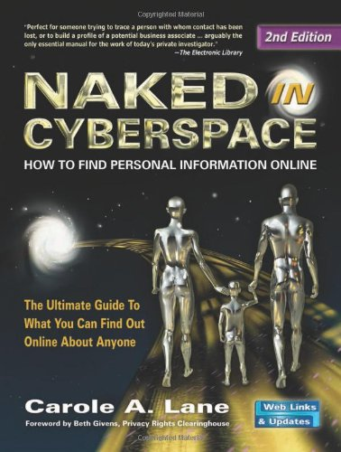 Naked in Cyberspace: How to Find Personal Information Online 9780910965507