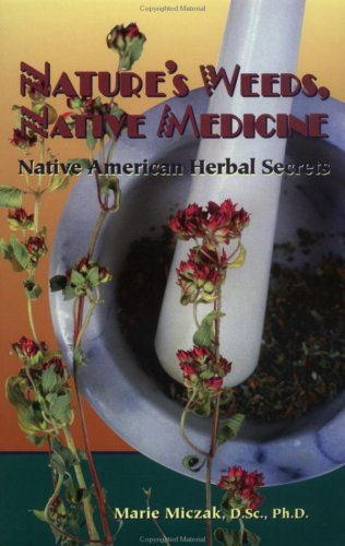 Nature's Weeds, Native Medicine: Native American Herbal Secrets 9780914955481