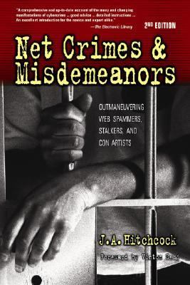 Net Crimes & Misdemeanors: Outmaneuvering Web Spammers, Stalkers, and Con Artists 9780910965729