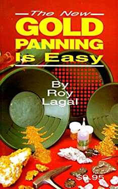 New Gold Panning Is Easy: Prospecting and Treasure Hunting 9780915920792