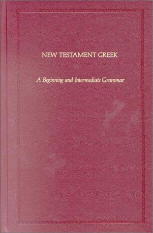 New Testament Greek: A Beginning and Intermediate Grammar 9780913573327