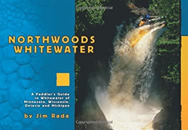 Northwoods Whitewater: A Paddler's Guide to Whitewater of Minnesota, Wisconsin, Ontario, and Michigan 9780917939037
