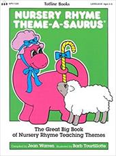 Nursery Rhyme Theme-A-Saurus: The Great Big Book of Nursery Rhyme Teaching Themes 4108705