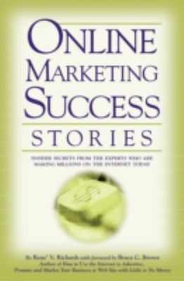 Online Marketing Success Stories: Insider Secrets from the Experts Who Are Making Millions on the Internet Today 9780910627658