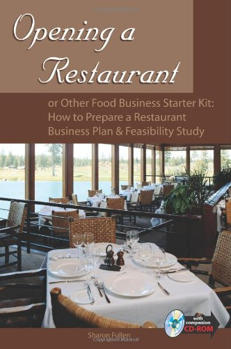 Opening a Restaurant or Other Food Business Starter Kit: How to Prepare a Restaurant Business Plan and Feasibility Study [With CDROM] 9780910627368
