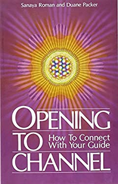 Opening to Channel: How to Connect with Your Guide 9780915811052