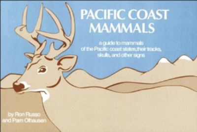 Pacific Coast Mammals: A Guide to Mammals of the Pacific Coast States, Their Tracks, Skulls, and Other Signs. 9780912550169