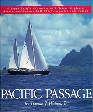 Pacific Passage: A South Pacific Adventure with Sailor, Explorer, Aviator and Former IBM Chief Executive Tom Watson 9780913372685