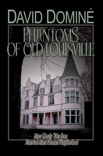 Phantoms of Old Louisville: Ghostly Tales from America's Most Haunted Neighborhood 9780913383957