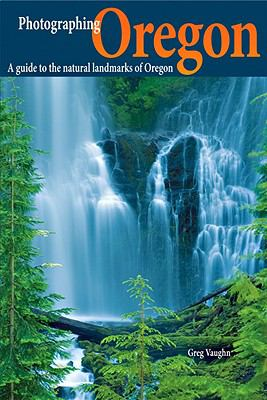 Photographing Oregon: A Guide to the Natural Landmarks of Oregon 9780916189181