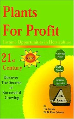 Plants for Profit: Income Opportunities in Horticulture 9780916781217