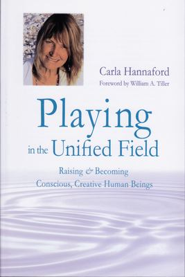 Playing in the Unified Field: Raising & Becoming Conscious, Creative Human Beings