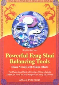 Powerful Feng Shui Balancing Tools: Minor Accents with Major Effects the Mysterious Magic of Crystals, Chimes, Spirals and Much More for Your Magnific 9780910261203