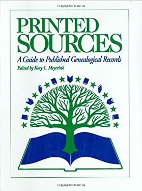Printed Sources: A Guide to Published Genealogical Records 9780916489700