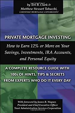 Private Mortgage Investing: How to Earn 12% or More on Your Savings, Investments, IRA Accounts, and Personal Equity: A Complete Resource Guide wit 9780910627627