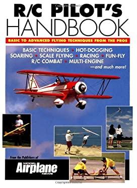 R/C Pilot's Handbook: Basic to Advanced Flying Techniques from the Pros: Basic to Advanced Flying Techniques from the Pros 9780911295382