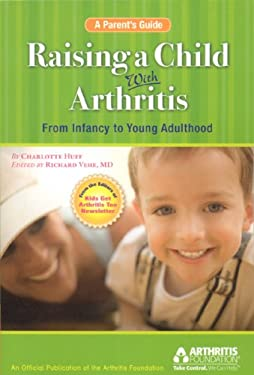 Raising a Child with Arthritis: A Parent's Guide: From Infancy to Young Adulthood 9780912423555