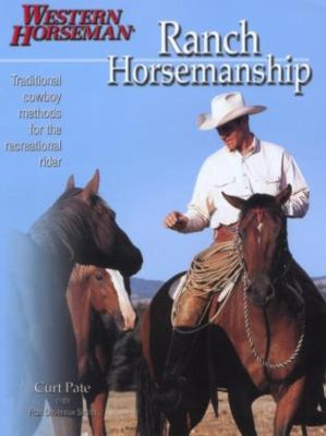 Ranch Horsemanship: Traditional Cowboy Methods for the Recreational Rider 9780911647655