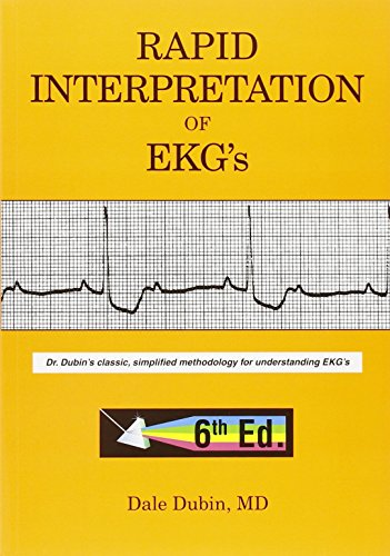 Rapid Interpretation of EKG's: Dr. Dubin's Classic, Simplified Methodology for Understanding EKG's - 6th Edition