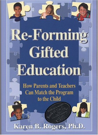 Re-Forming Gifted Education: Matching the Program to the Child 9780910707466
