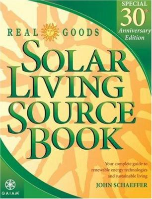 Real Goods Solar Living Source Book: Your Complete Guide to Renewable Energy Technologies and Sustainable Living 9780916571061