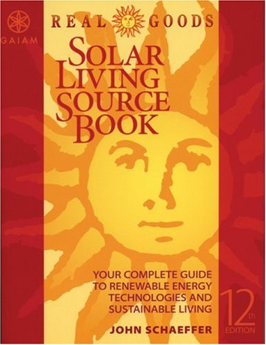 Real Goods Solar Living Sourcebook-12th Edition: The Complete Guide to Renewable Energy Technologies & Sustainable Living 9780916571054