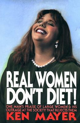 Real Women Don't Diet!: One Man's Praise of Large Women and His Outrage at the Society That Rejects Them 9780910155274
