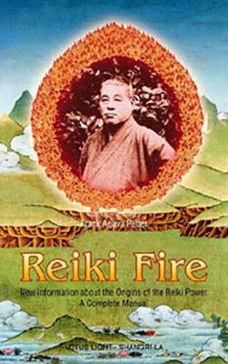 Reiki Fire: New Information about the Origins of the Reiki Power: A Complete Manual 9780914955504