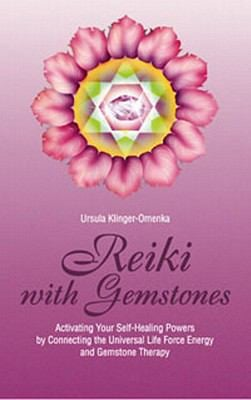 Reiki with Gemstones: Activating Your Self-Healing Powers Connecting the Universal Life Force Energy with Gemstone Therapy 9780914955290