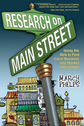 Research on Main Street: Using the Web to Find Local Business and Market Information 9780910965880