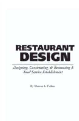 Restaurant Design: Designing, Constructing & Renovating a Food Service Establishment: 365 Secrets Revealed 9780910627245
