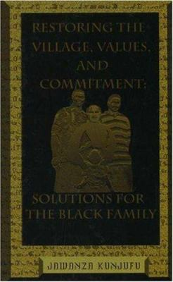 Restoring the Village, Values, and Commitment: Solutions for the Black Family 9780913543474