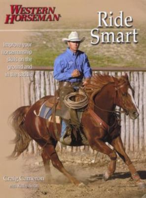 Ride Smart: Improve Your Horsemanship Skills on the Ground and in the Saddle 9780911647662