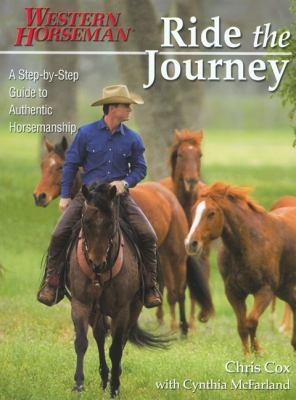 Ride the Journey: A Step-By-Step Guide to Authentic Horsemanship 9780911647822